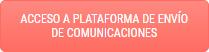 Acceso a plataforma de envío de comunicaciones